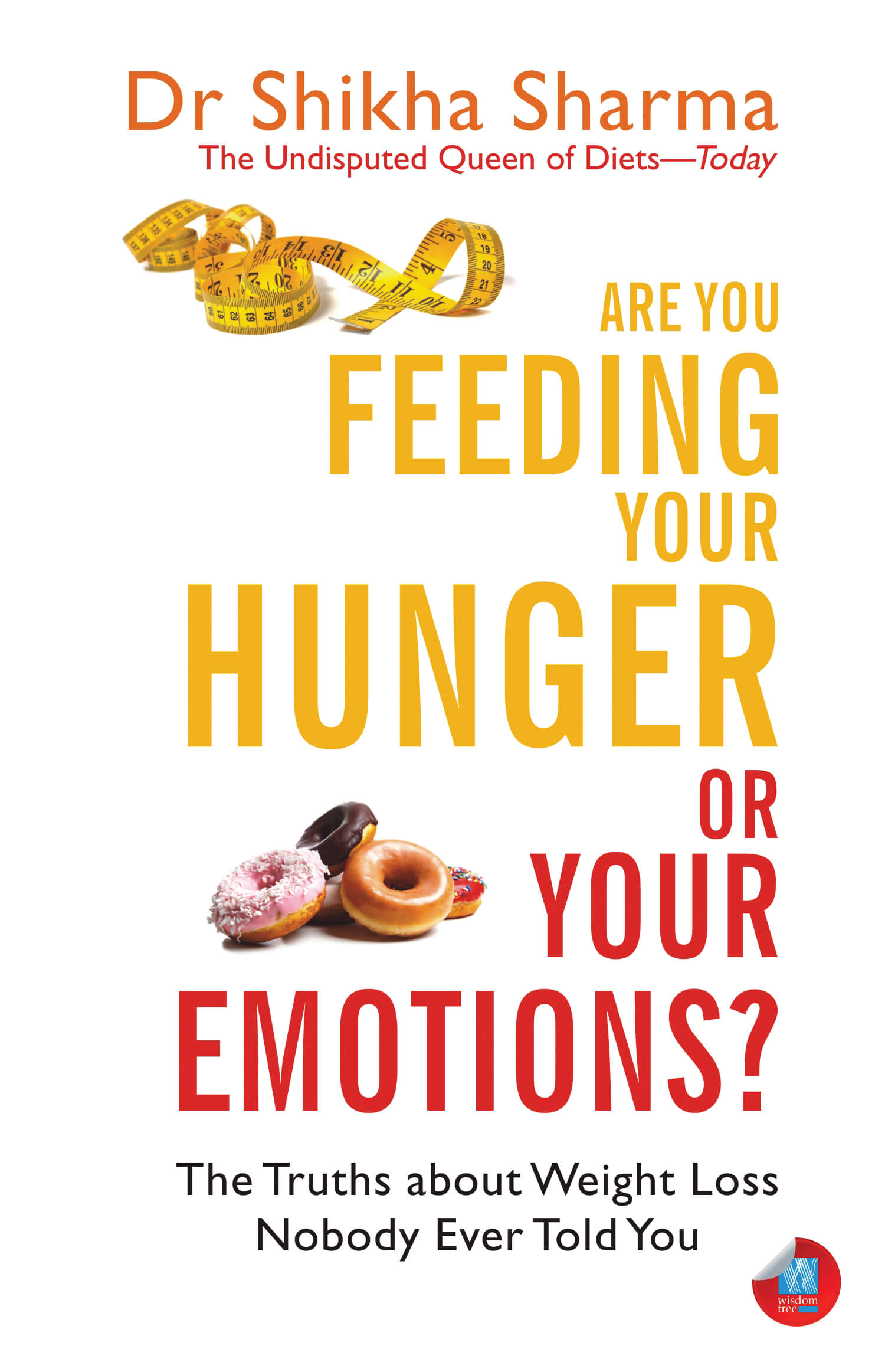 Are You Feeding Your Hunger Or Your Emotions?: The Truths About Weight Loss Nobody Ever Told You