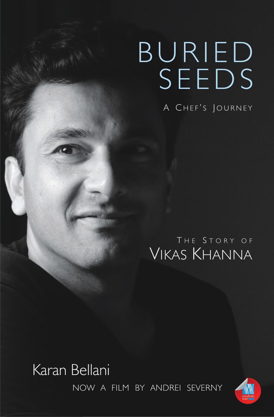 Buried Seeds?A Chef?S Journey: The Story Of Vikas Khanna