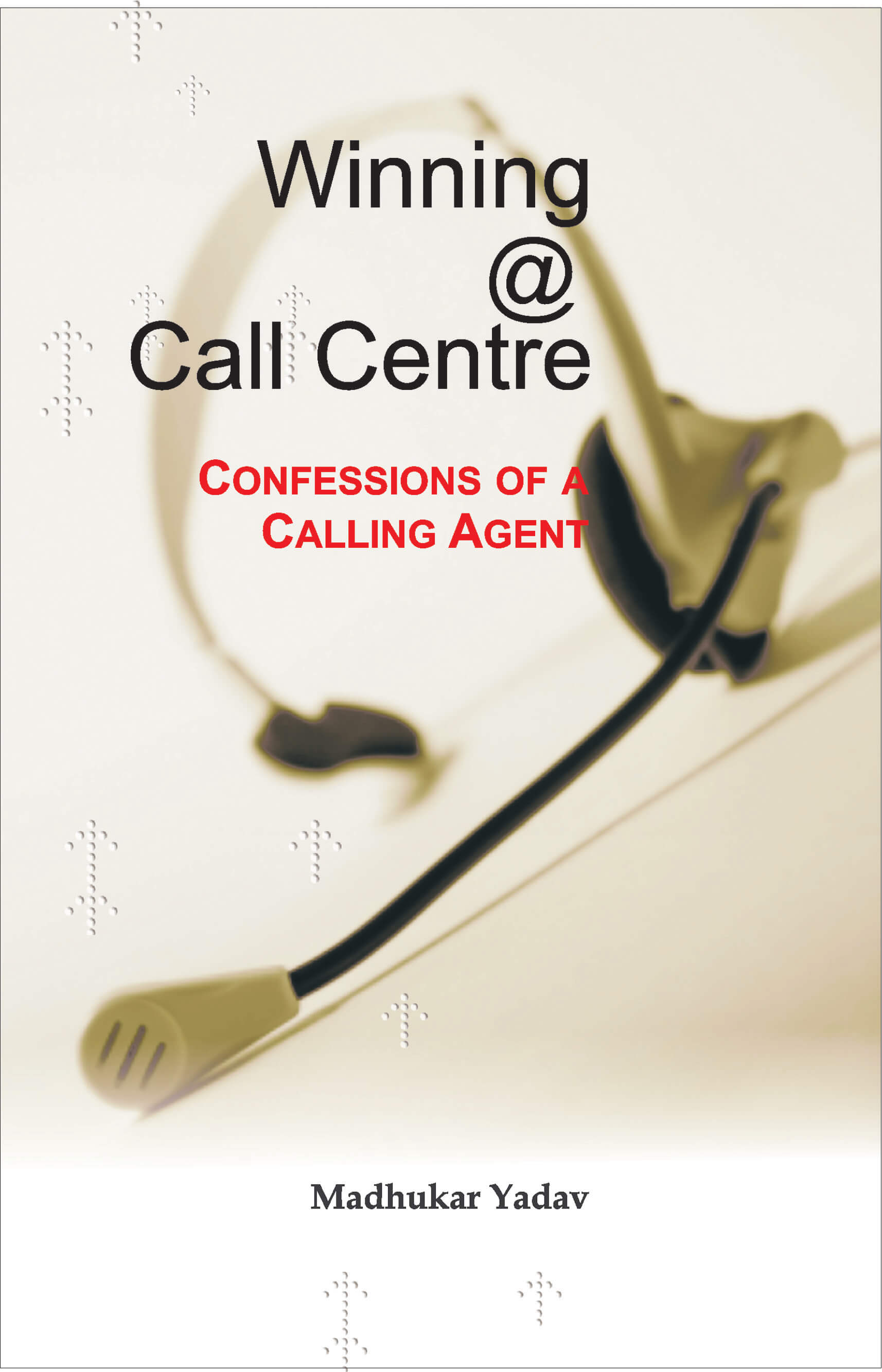 Winning @ Call Centre: Confessions of a Calling Agent