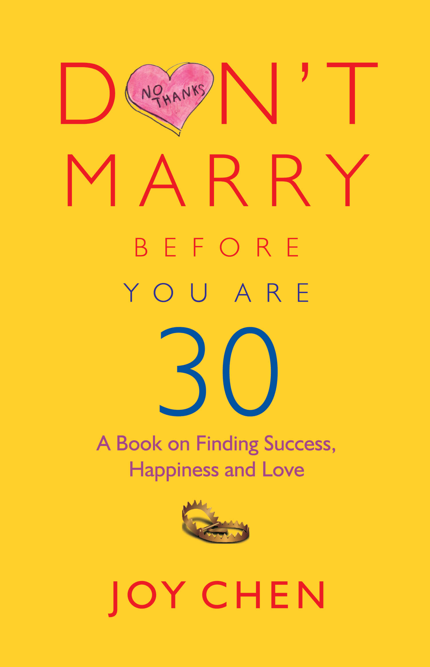 Don'T Marry Before You Are 30: A Book On Finding Success, Happiness And Love