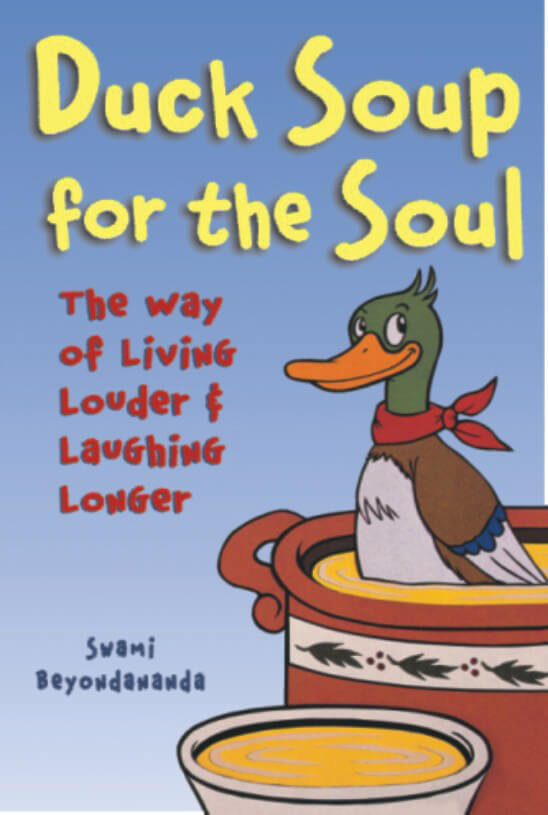 Duck Soup For The Soul: The Way Of Living Louder And Laughing Longer