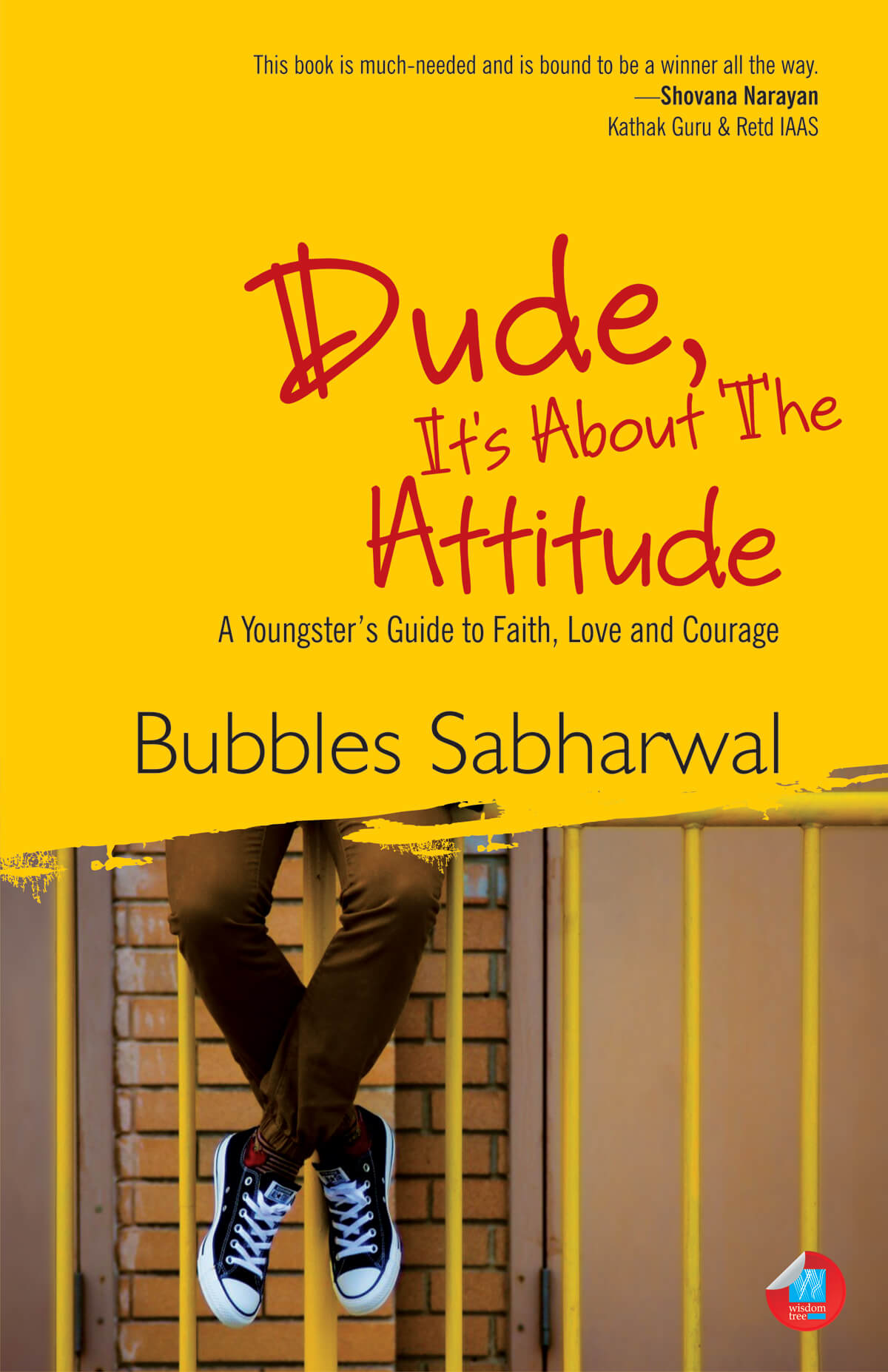 Dude, It'S About The Attitude: A Youngster'S Guide To Faith, Love And Courage