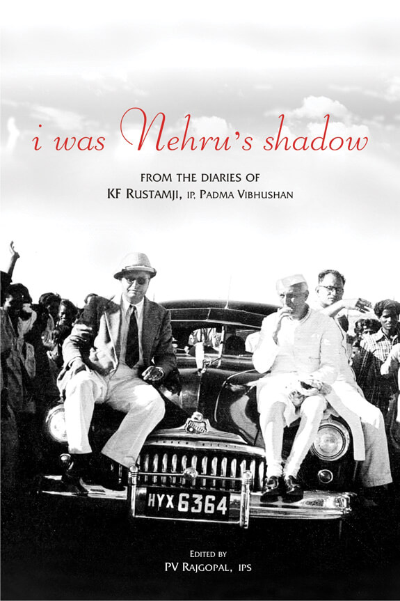 I Was Nehru's Shadow: From The Diaries Of Kf Rustamji (Ip) Padma Vibhushan