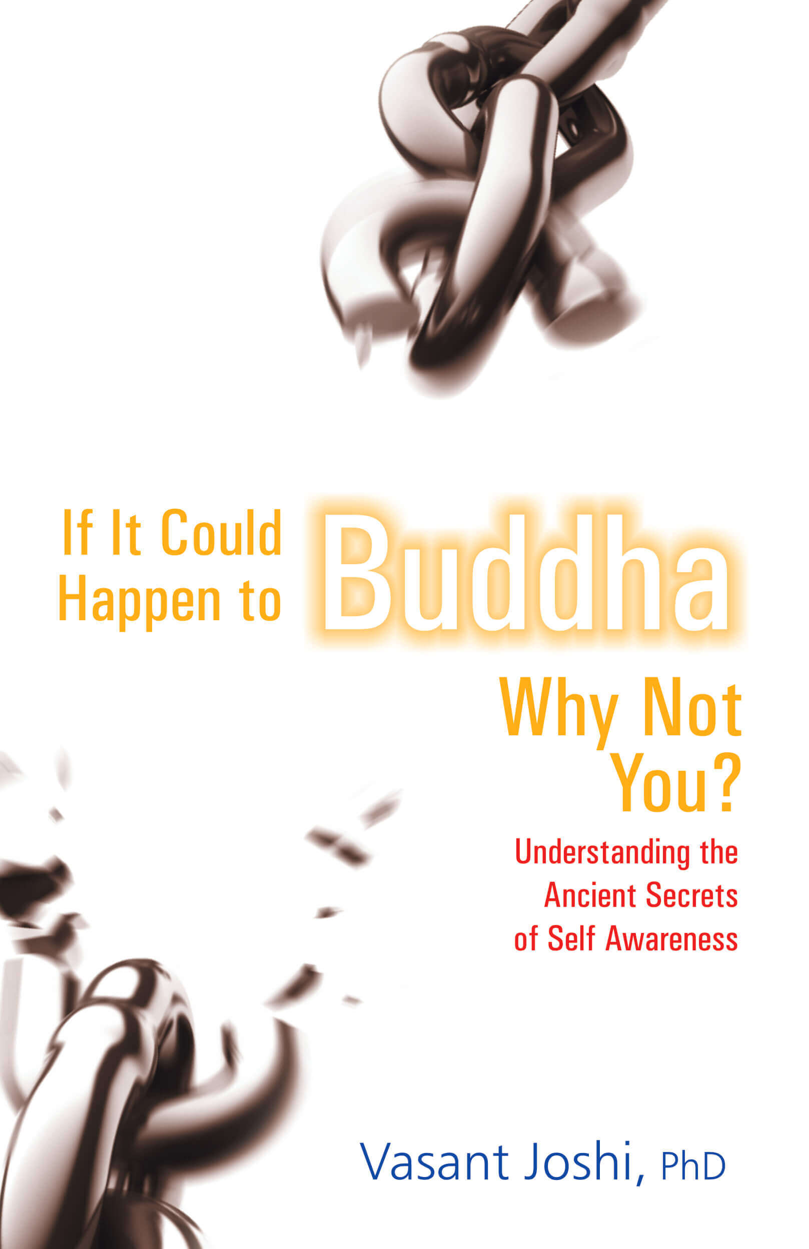If It Could Happen To Buddha, Why Not You?: Understanding The Ancient Secrets Of Self Awareness