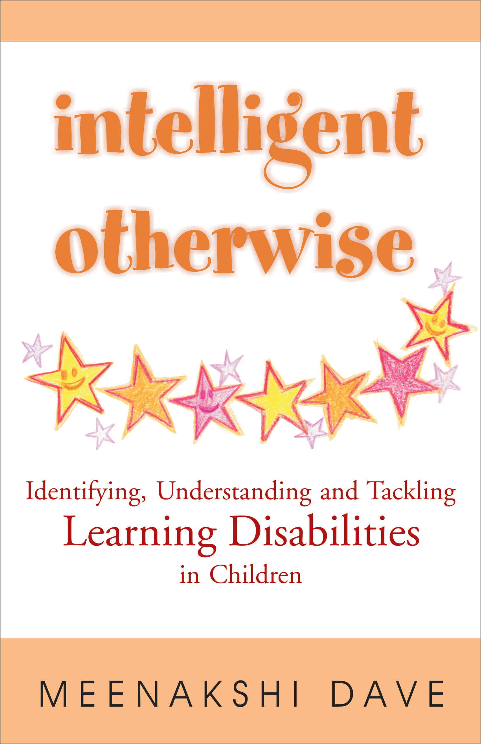 Intelligent Otherwise: Identifying, Understanding And Tackling Learning Disabilities In Children