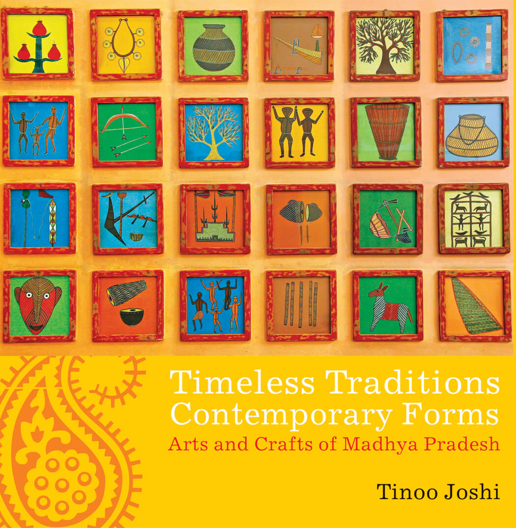 Timeless Traditions; Contemporary Forms: Arts and Crafts of Madhya Pradesh