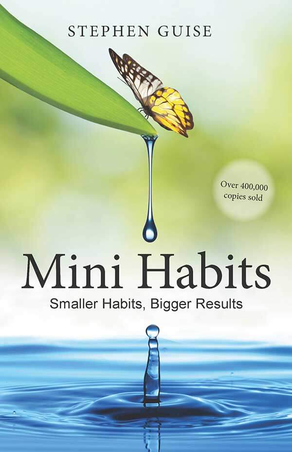 Mini Habits: Smaller Habits, Bigger Results