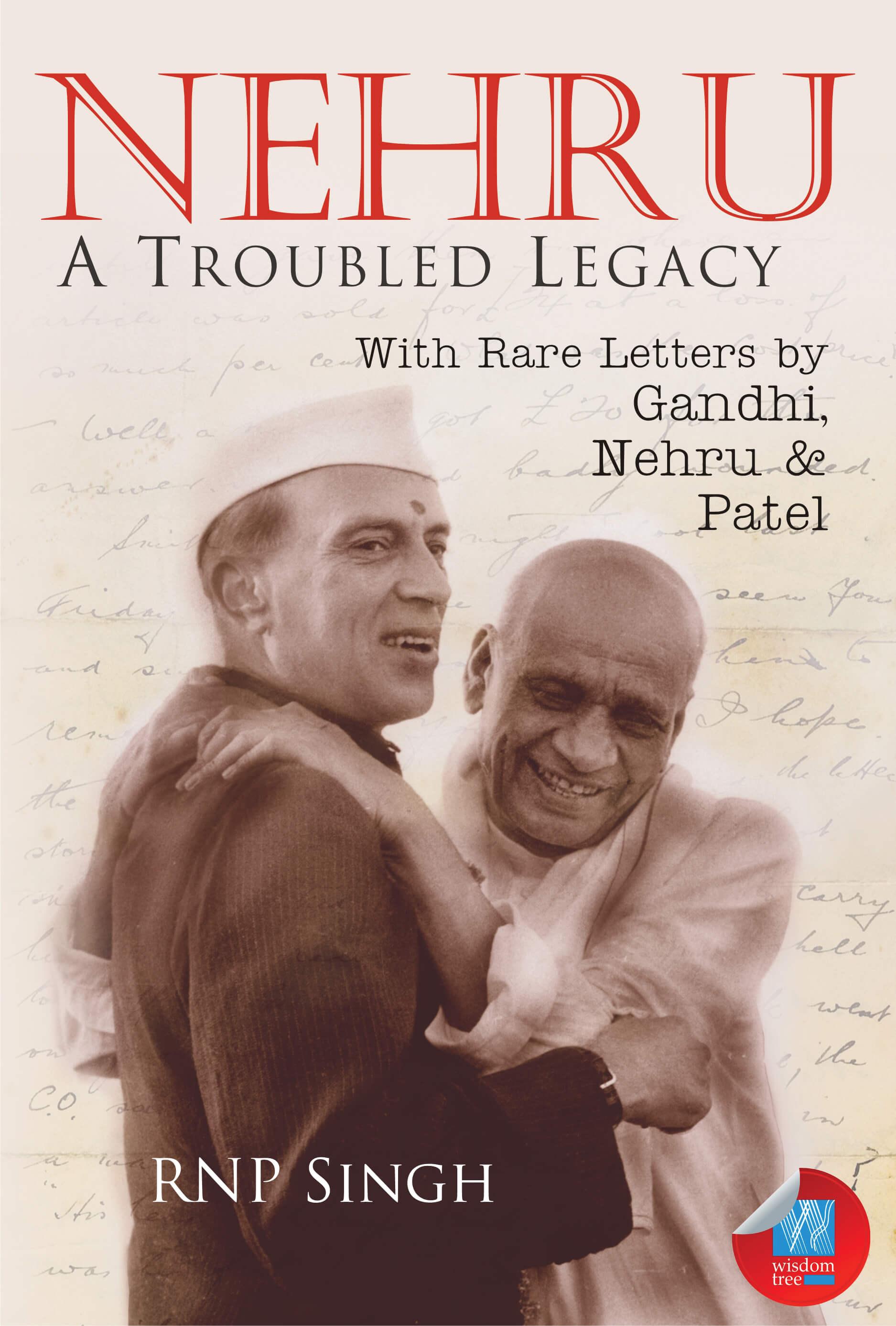 Nehru: A Troubled Legacy. With Rare Letters By Gandhi, Nehru & Patel