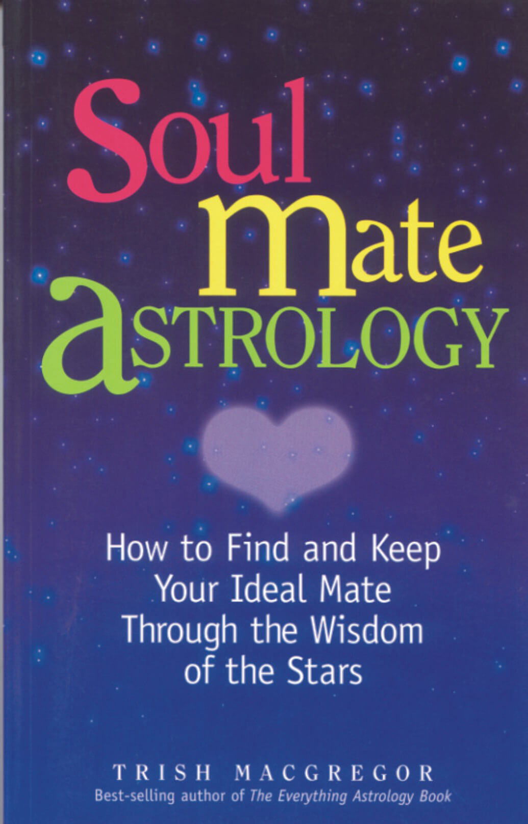 Soulmate Astrology: How To Find And Keep Your Ideal Mate Through The Wisdom Of The Stars