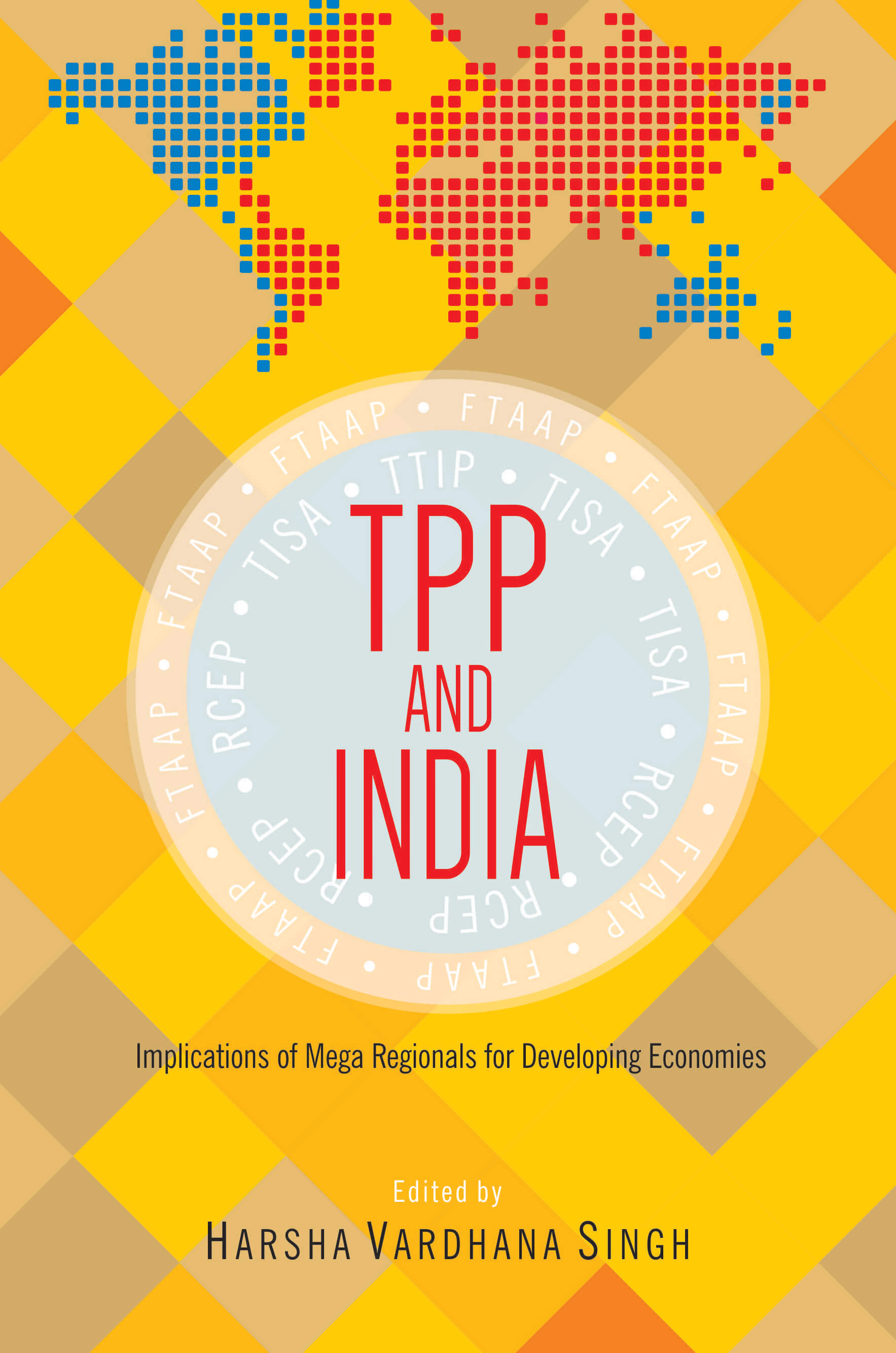 Tpp And India: Implications Of Mega-Regionals For Emerging Economies Implications Of Mega-Regionals For Developing Economies