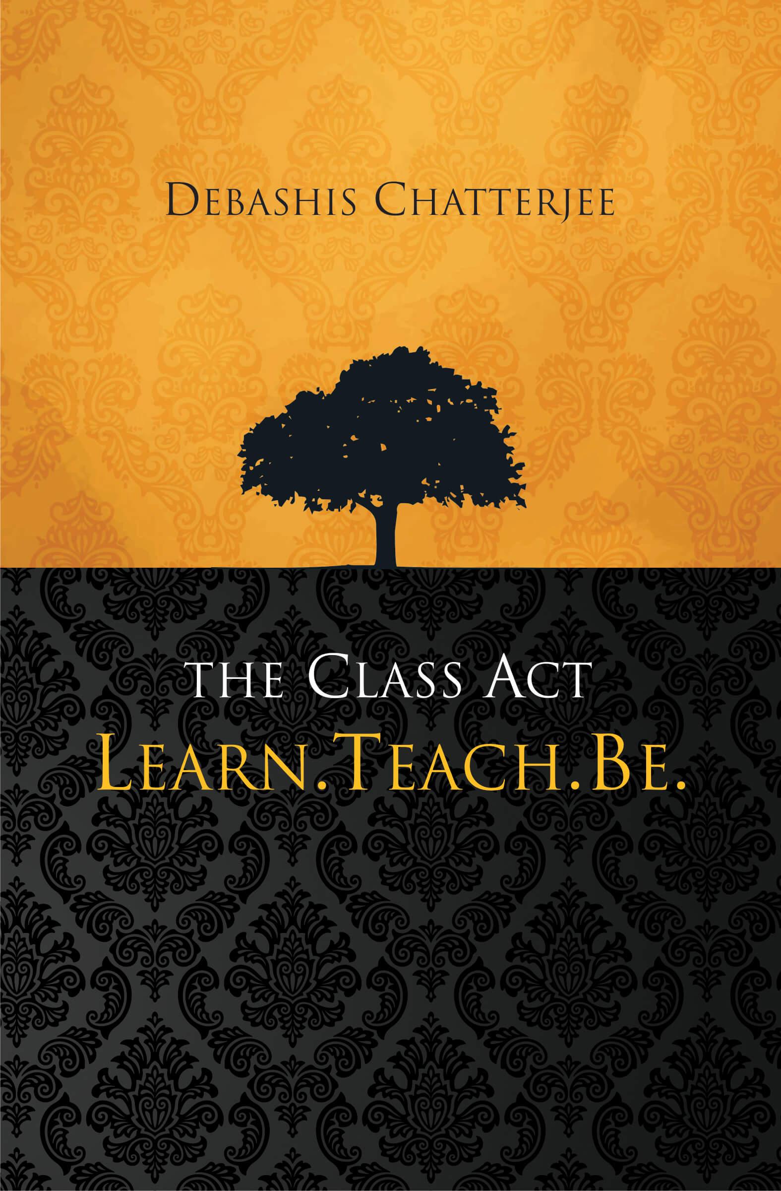 The Class Act: Learn, Teach, Be