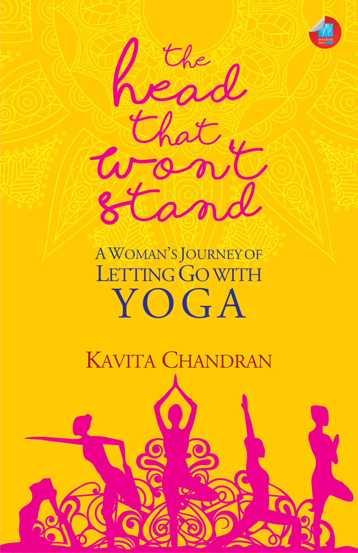 The Head That Won'T Stand: A Woman's Journey Of Letting Go With Yoga