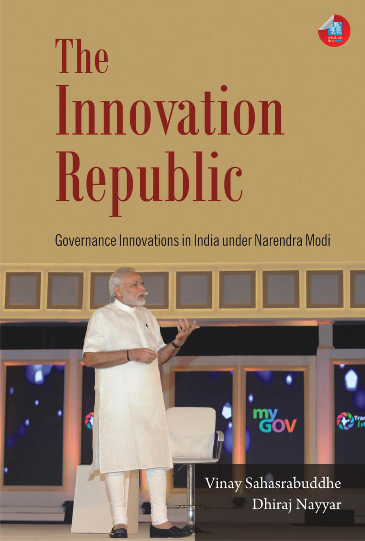 The Innovation Republic: Governance Innovations in India under Narendra Modi