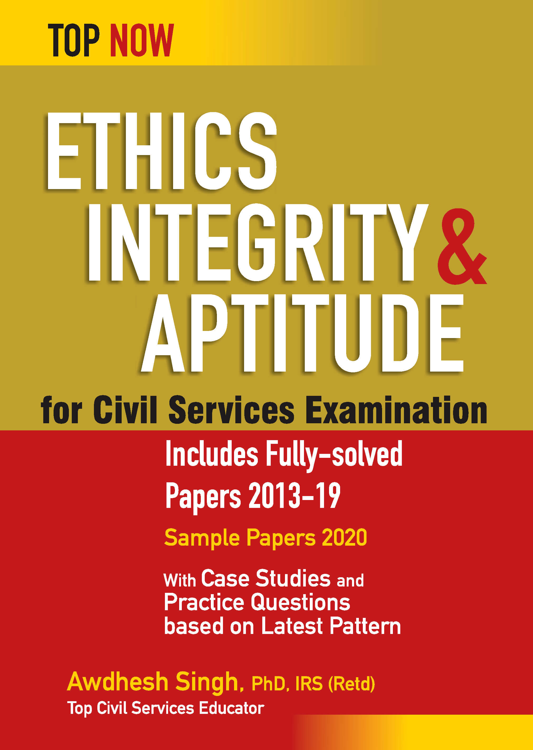 Ethics Integrity & Aptitude For Civil Services Examination: Includes Fully-Solved Papers 2013-19 (Top Now)