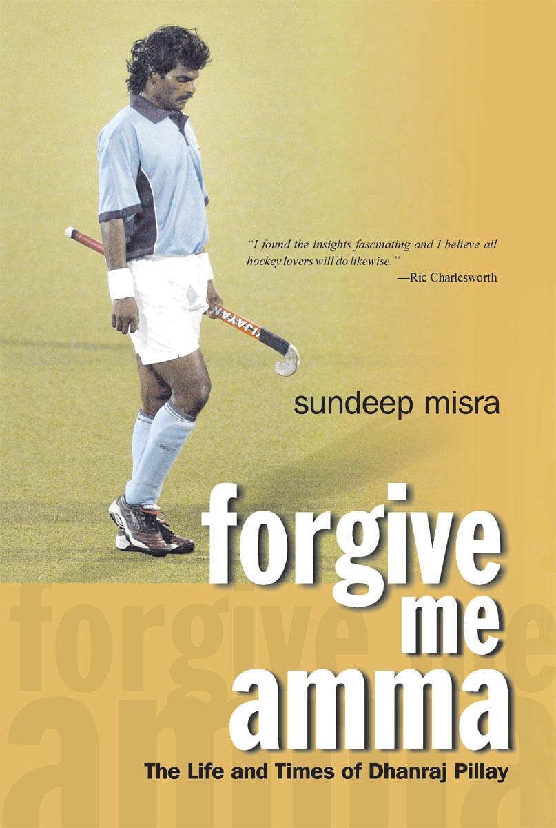 Forgive Me Amma: The Life And Times Of Dhanraj Pillay