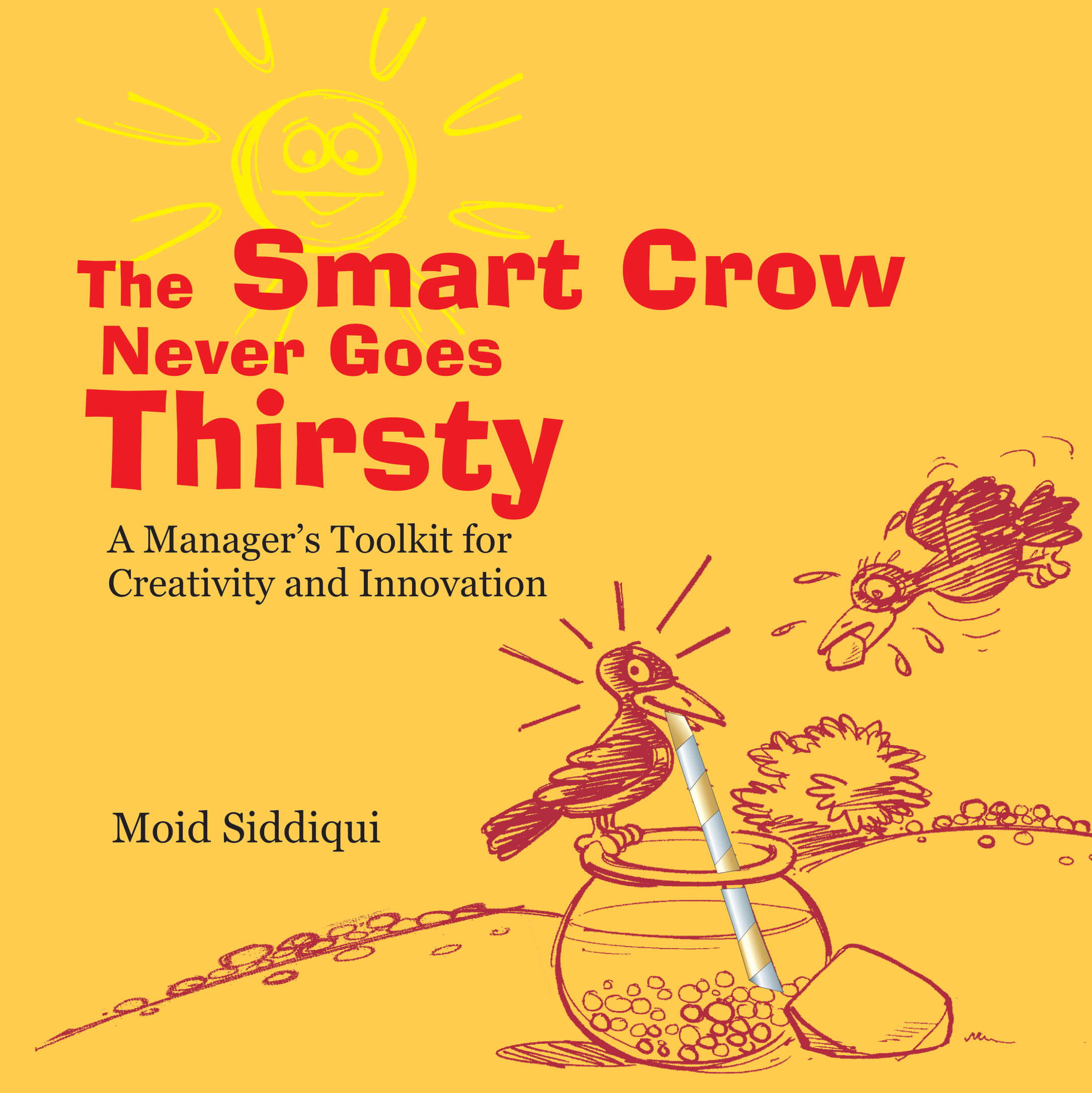 The Smart Crow Never Goes Thirsty: A Manager's Toolkit For Creativity And Innovation